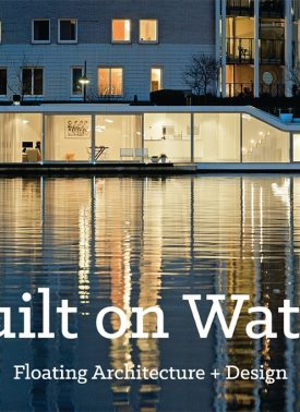 BUILT ON WATER - FLOATING ARCHITECTURE + DESIGN - 1